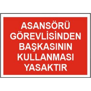 Asansörü Görevlisinden Başkasının Kullanması Yasaktır Uyarı İkaz Levhası