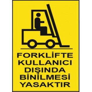 Forklifte Kullanıcı Dışında Binilmesi Yasaktır Uyarı İkaz Levhası