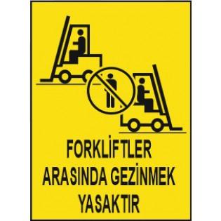 Forkliftler Arasında Gezinmek Yasaktır Uyarı İkaz Levhası