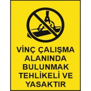 Vinç Çalışma Alanında Bulunmak Tehlikeli ve Yasaktır Uyarı İkaz Levhası