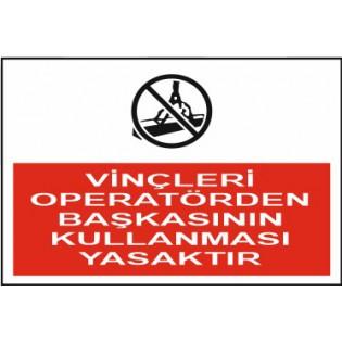 Vinçleri Operatörden Başkasının Kullanması Yasaktır Uyarı İkaz Levhası